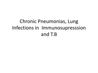 Chronic Pneumonias, Lung Infections in   Immunosupresssion  and T.B