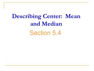 Describing Center:  Mean and Median