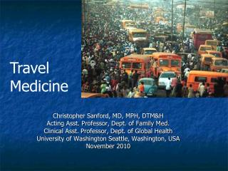 Christopher Sanford, MD, MPH, DTM&H Acting Asst. Professor, Dept. of Family Med. Clinical Asst. Professor, Dept. of Glob