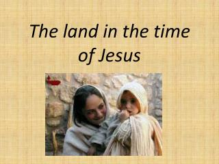 The land in the time of Jesus
