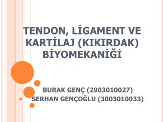 TENDON, L?GAMENT VE KART?LAJ (KIKIRDAK) B?YOMEKAN???