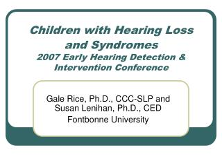 Children with Hearing Loss and Syndromes 2007 Early Hearing Detection & Intervention Conference