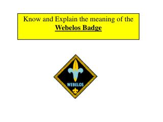 Know and Explain the meaning of the Webelos Badge