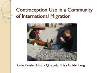 Contraception Use in a Community of International Migration