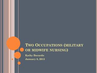 Two Occupations (military or midwife nursing)