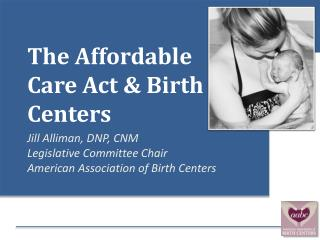 The Affordable Care  A ct & Birth Centers