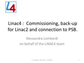 Linac4 :   Commissioning,  back-up for Linac2 and  connection to  PSB.