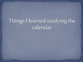 Things I learned studying the calendar