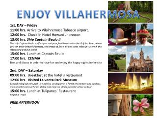 1st. DAY – Friday 11:00 hrs.  Arrive to Vilalhremosa  Tabasco  airport .