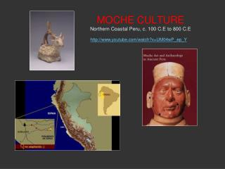 MOCHE CULTURE  Northern Coastal Peru, c. 100 C.E to 800 C.E