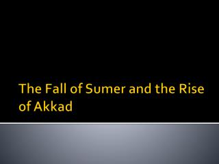 The Fall of Sumer and the Rise of Akkad