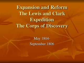Expansion and Reform The Lewis and Clark Expedition The Corps of Discovery