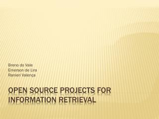 Open Source  Projects  for  Information Retrieval