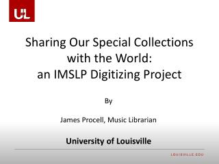 Sharing Our Special Collections with the World:  an IMSLP Digitizing Project
