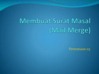 Membuat Surat Masal (Mail Merge)
