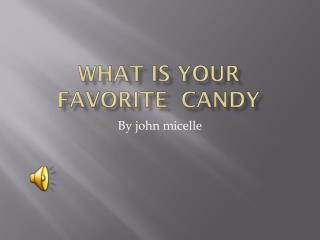 What is your  favorite  candy