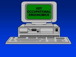 VDT OCCUPATIONAL ERGONOMICS