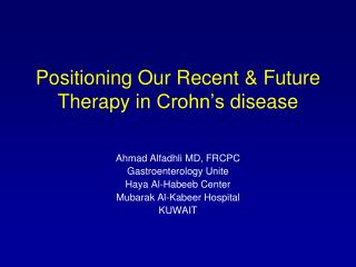 Positioning Our Recent & Future Therapy in  Crohn's disease