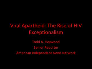 Viral Apartheid: The Rise of HIV  Exceptionalism