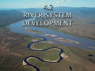 4.2  RIVER  SYSTeM  DEVELOPMENT