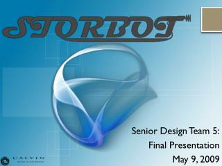 Senior Design Team 5: Final Presentation May 9, 2009