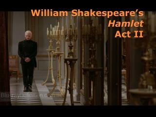 William Shakespeare's  Hamlet Act II