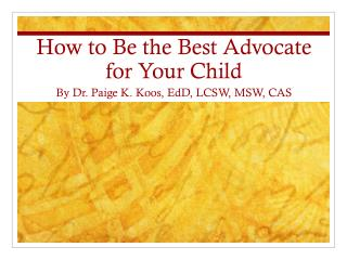 How to Be  the Best  A dvocate for Your  C hild