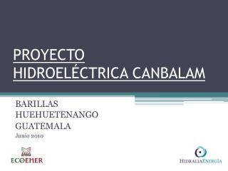 PROYECTO  HIDROELÉCTRICA CANBALAM