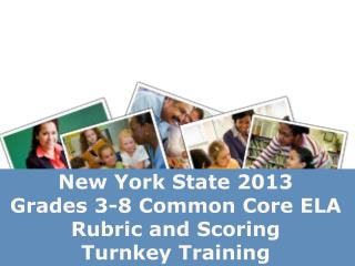 New York State 2013  Grades 3-8 Common Core ELA Rubric and Scoring  Turnkey  Training