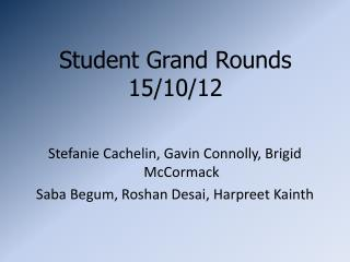 Student Grand Rounds 15/10/12