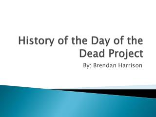 History of the Day of the Dead Project