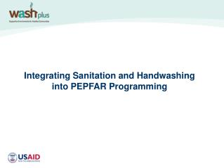 Integrating Sanitation and Handwashing  into PEPFAR Programming