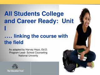 All Students College and Career Ready:  Unit  I ….  linking the course with the field