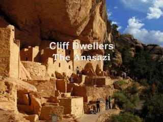 Cliff Dwellers The  Anasazi