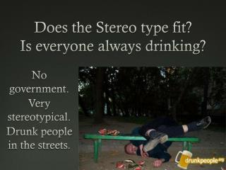 Does the Stereo type fit? Is everyone always drinking?