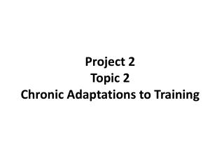 Project 2 Topic 2 Chronic  Adaptations to Training