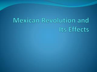 Mexican Revolution and Its Effects