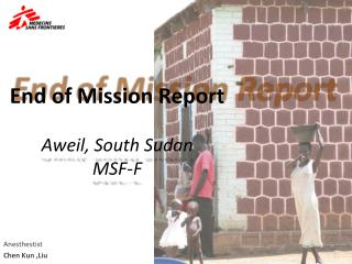 End of Mission Report Aweil , South Sudan MSF-F