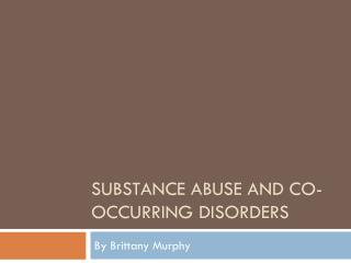 Substance Abuse and co-occurring disorders