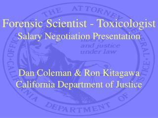 Forensic Scientist - Toxicologist Salary Negotiation Presentation Dan Coleman & Ron Kitagawa California Department of Ju