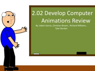 2.02 Develop Computer  	Animations Review