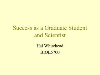 Success as a Graduate Student and Scientist