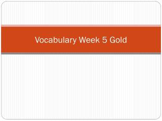 Vocabulary  Week 5 Gold