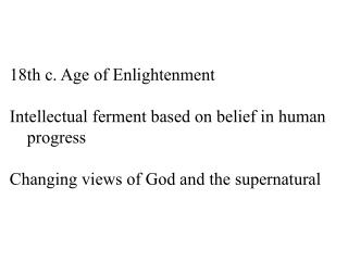 18th c. Age of  Enlightenment Intellectual ferment  based on  belief in human progress