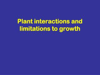 Plant interactions and limitations to growth