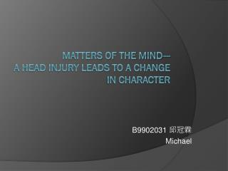 Matters of the mind--- A Head Injury Leads to a Change in Character