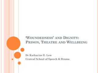 ' Woundedness ' and Dignity: Prison, Theatre and Wellbeing