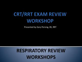 CRT/RRT EXAM REVIEW WORKSHOP