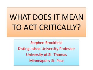 WHAT DOES IT MEAN  TO ACT CRITICALLY?