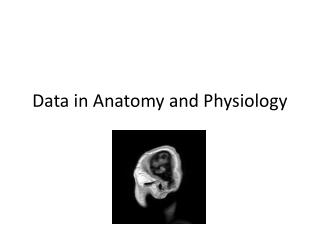 Data in Anatomy and Physiology